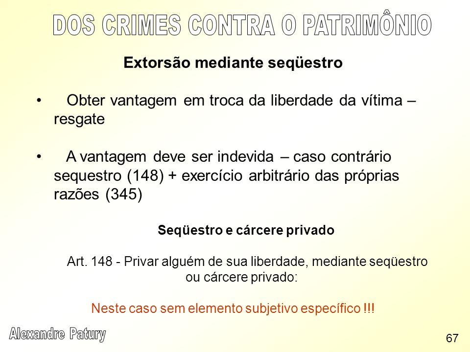 Extorsão mediante seqüestro Obter vantagem em troca da liberdade da vítima – resgate A vantagem deve ser indevida – caso contrário sequestro (148) + e