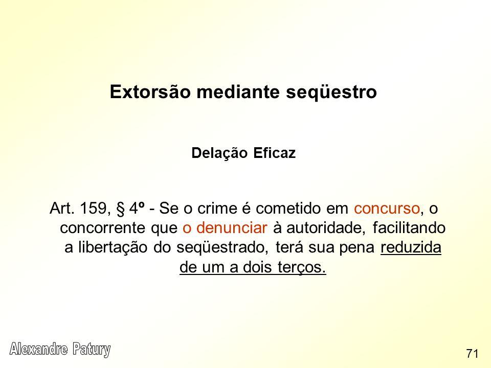 Extorsão mediante seqüestro Delação Eficaz Art. 159, § 4º - Se o crime é cometido em concurso, o concorrente que o denunciar à autoridade, facilitando