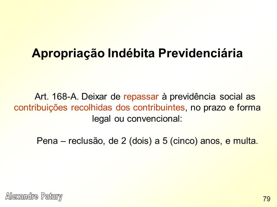 Apropriação Indébita Previdenciária Art. 168-A. Deixar de repassar à previdência social as contribuições recolhidas dos contribuintes, no prazo e form