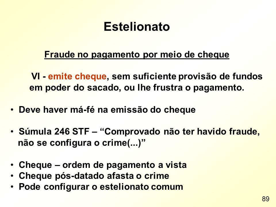 Estelionato Fraude no pagamento por meio de cheque VI - emite cheque, sem suficiente provisão de fundos em poder do sacado, ou lhe frustra o pagamento