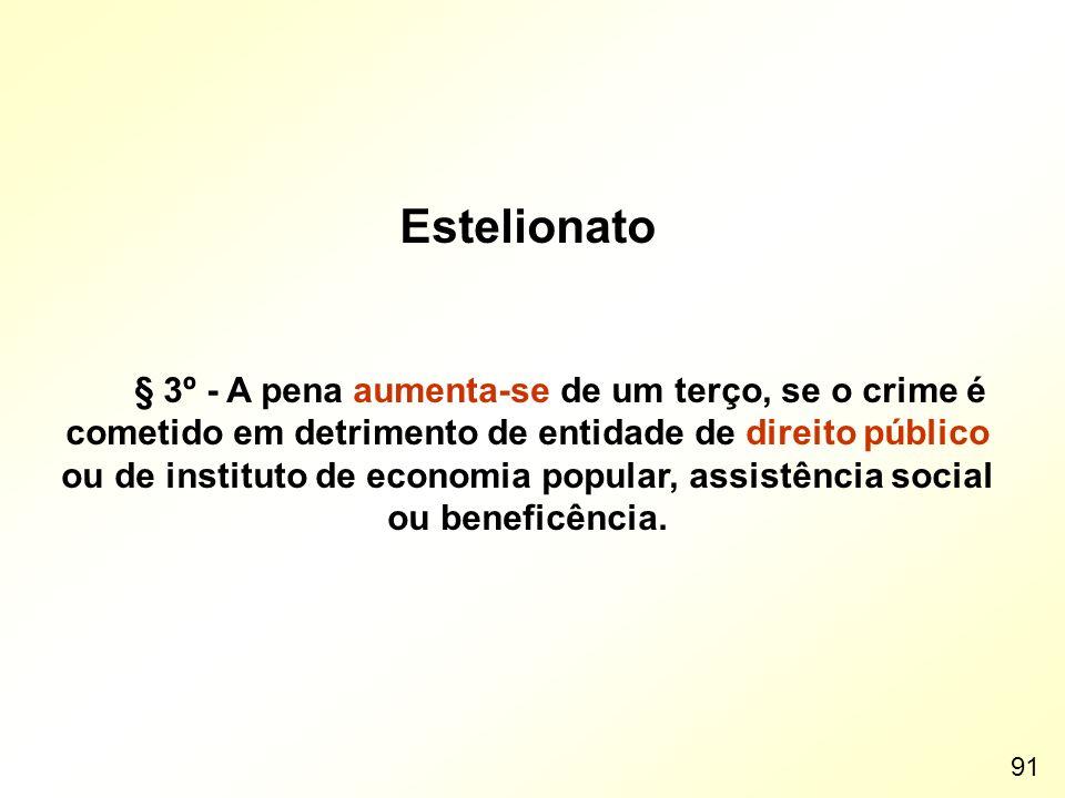 Estelionato § 3º - A pena aumenta-se de um terço, se o crime é cometido em detrimento de entidade de direito público ou de instituto de economia popul