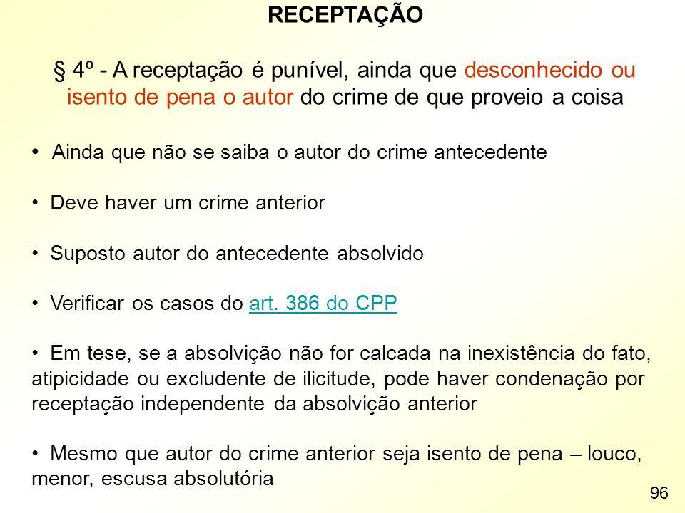RECEPTAÇÃO § 4º - A receptação é punível, ainda que desconhecido ou isento de pena o autor do crime de que proveio a coisa Ainda que não se saiba o au