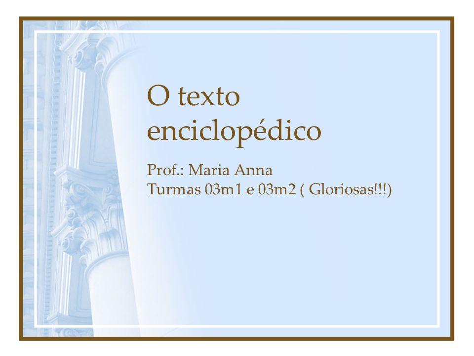 O texto enciclopédico Prof.: Maria Anna Turmas 03m1 e 03m2 ( Gloriosas!!!)