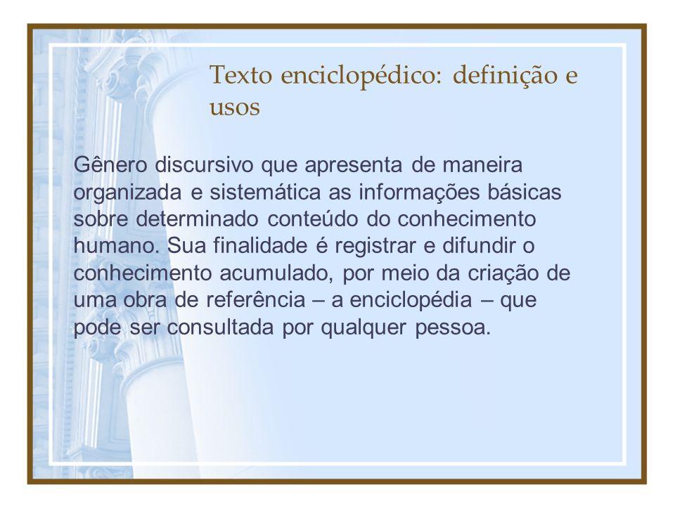 Texto enciclopédico: definição e usos Gênero discursivo que apresenta de maneira organizada e sistemática as informações básicas sobre determinado con