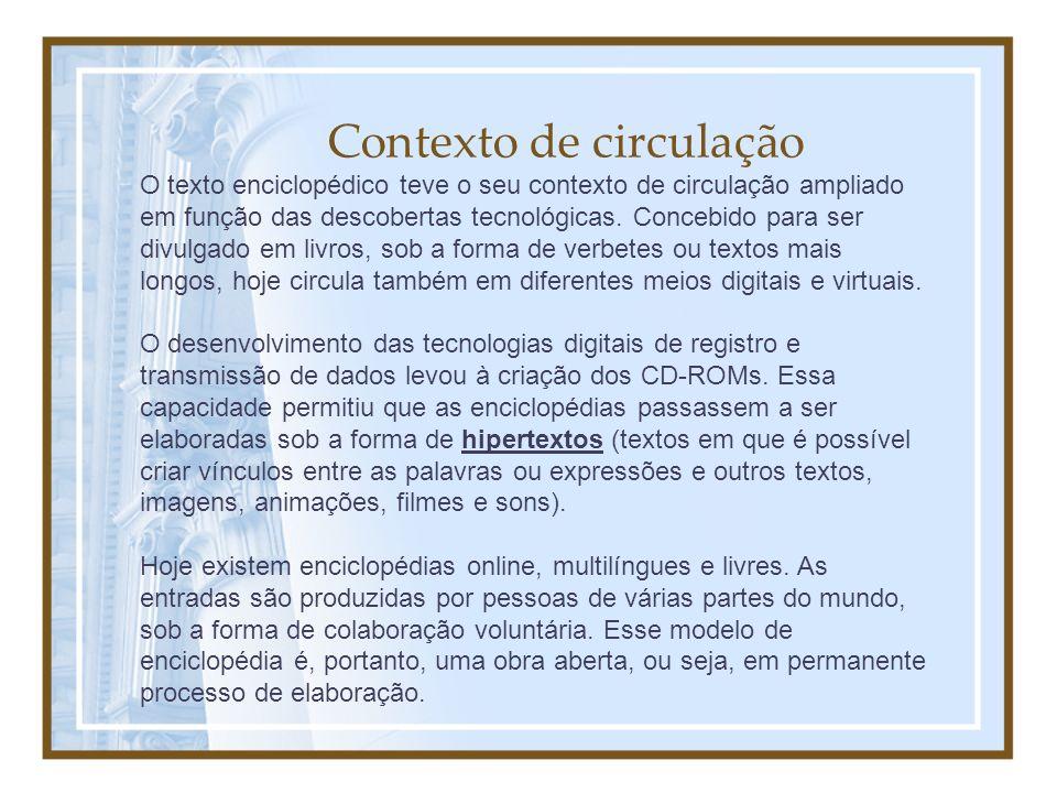 Contexto de circulação O texto enciclopédico teve o seu contexto de circulação ampliado em função das descobertas tecnológicas. Concebido para ser div