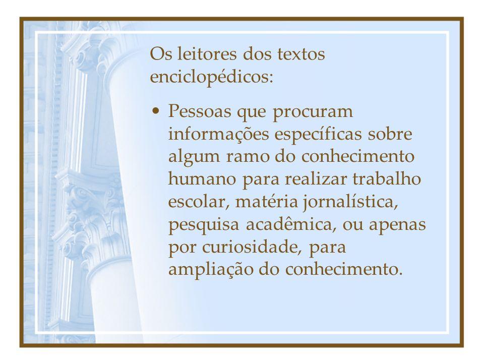 Os leitores dos textos enciclopédicos: Pessoas que procuram informações específicas sobre algum ramo do conhecimento humano para realizar trabalho esc