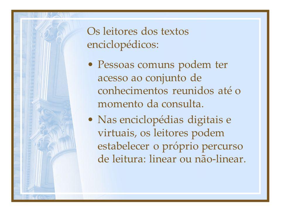 Os leitores dos textos enciclopédicos: Pessoas comuns podem ter acesso ao conjunto de conhecimentos reunidos até o momento da consulta. Nas enciclopéd