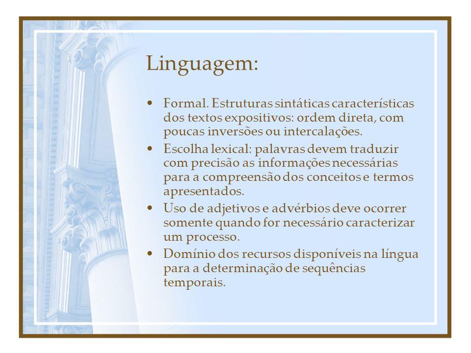 Linguagem: Formal. Estruturas sintáticas características dos textos expositivos: ordem direta, com poucas inversões ou intercalações. Escolha lexical: