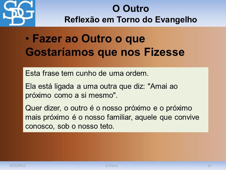 O Outro Reflexão em Torno do Evangelho 20/3/2012O Outro12 Esta frase tem cunho de uma ordem. Ela está ligada a uma outra que diz: