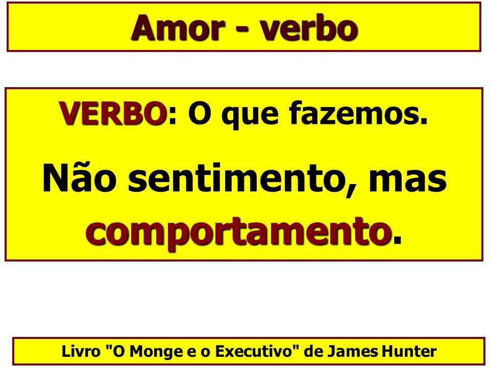 Amor - verbo VERBO VERBO: O que fazemos. comportamento Não sentimento, mas comportamento. Livro