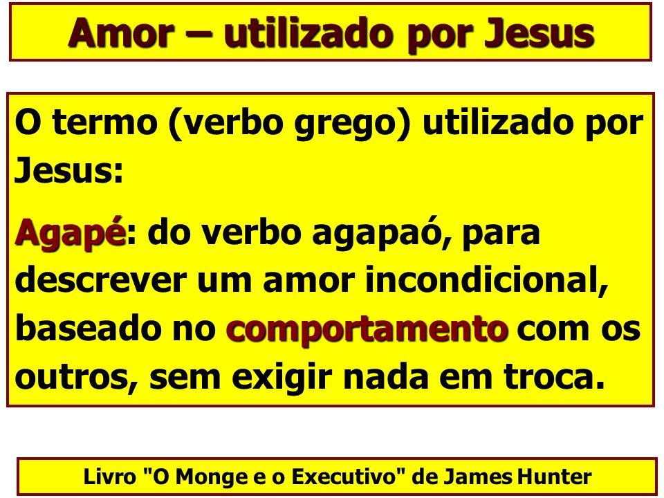 Amor – utilizado por Jesus O termo (verbo grego) utilizado por Jesus: Agapé comportamento Agapé: do verbo agapaó, para descrever um amor incondicional