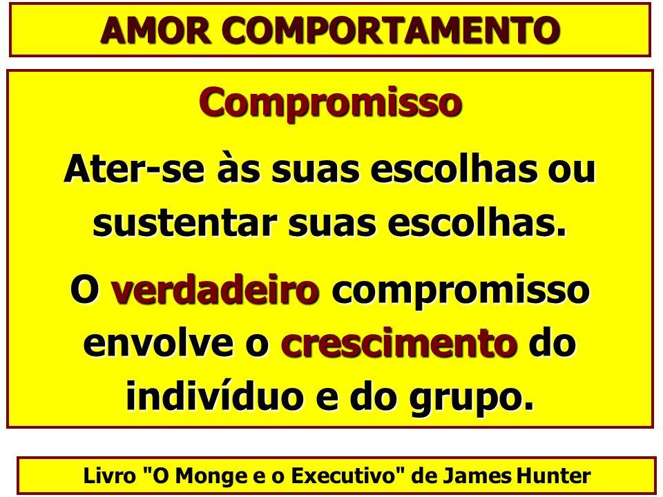 Compromisso Ater-se às suas escolhas ou sustentar suas escolhas. O verdadeiro compromisso envolve o crescimento do indivíduo e do grupo. Livro