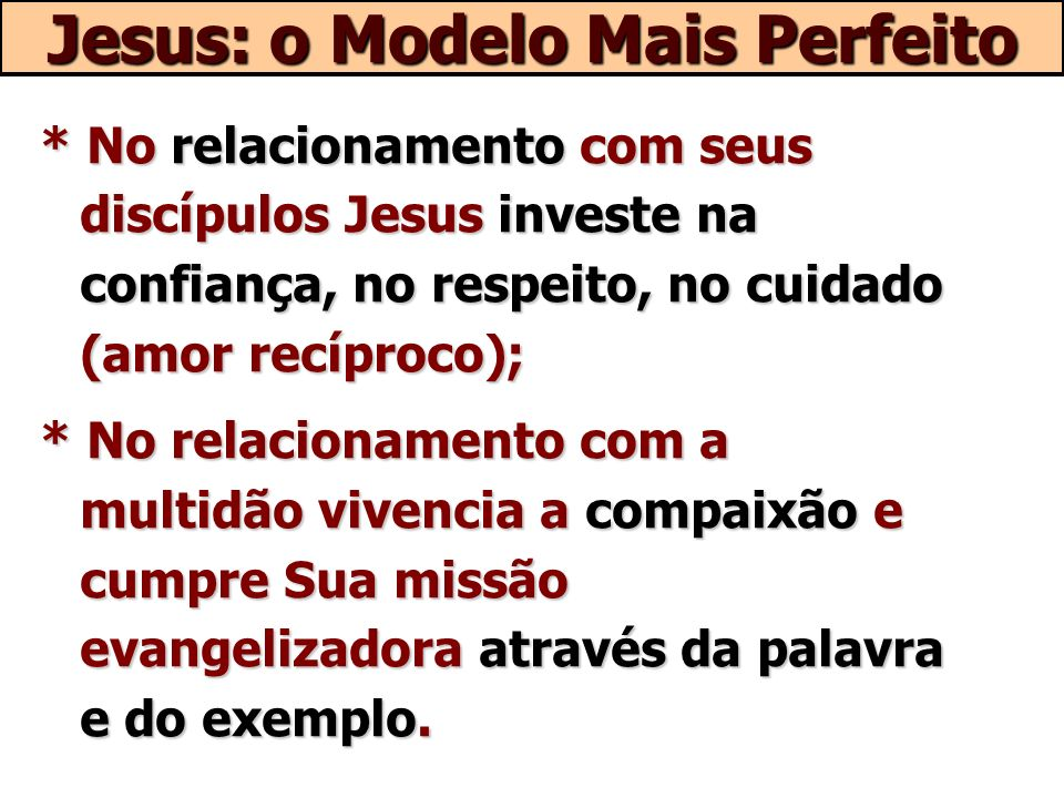 * No relacionamento com seus discípulos Jesus investe na confiança, no respeito, no cuidado (amor recíproco); * No relacionamento com a multidão viven