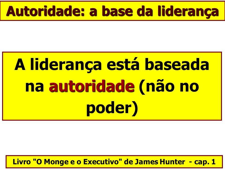 Autoridade: a base da liderança autoridade A liderança está baseada na autoridade (não no poder) Livro