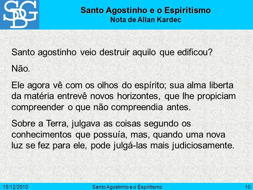 15/12/2010Santo Agostinho e o Espiritismo10 Santo agostinho veio destruir aquilo que edificou? Não. Ele agora vê com os olhos do espírito; sua alma li