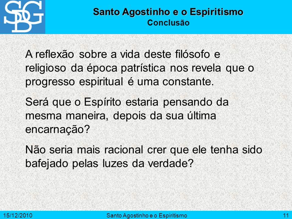 15/12/2010Santo Agostinho e o Espiritismo11 A reflexão sobre a vida deste filósofo e religioso da época patrística nos revela que o progresso espiritu