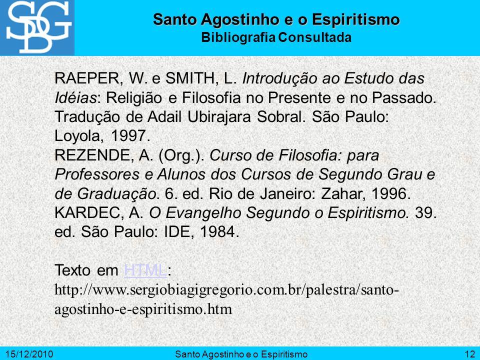 15/12/2010Santo Agostinho e o Espiritismo12 Santo Agostinho e o Espiritismo Bibliografia Consultada RAEPER, W. e SMITH, L. Introdução ao Estudo das Id