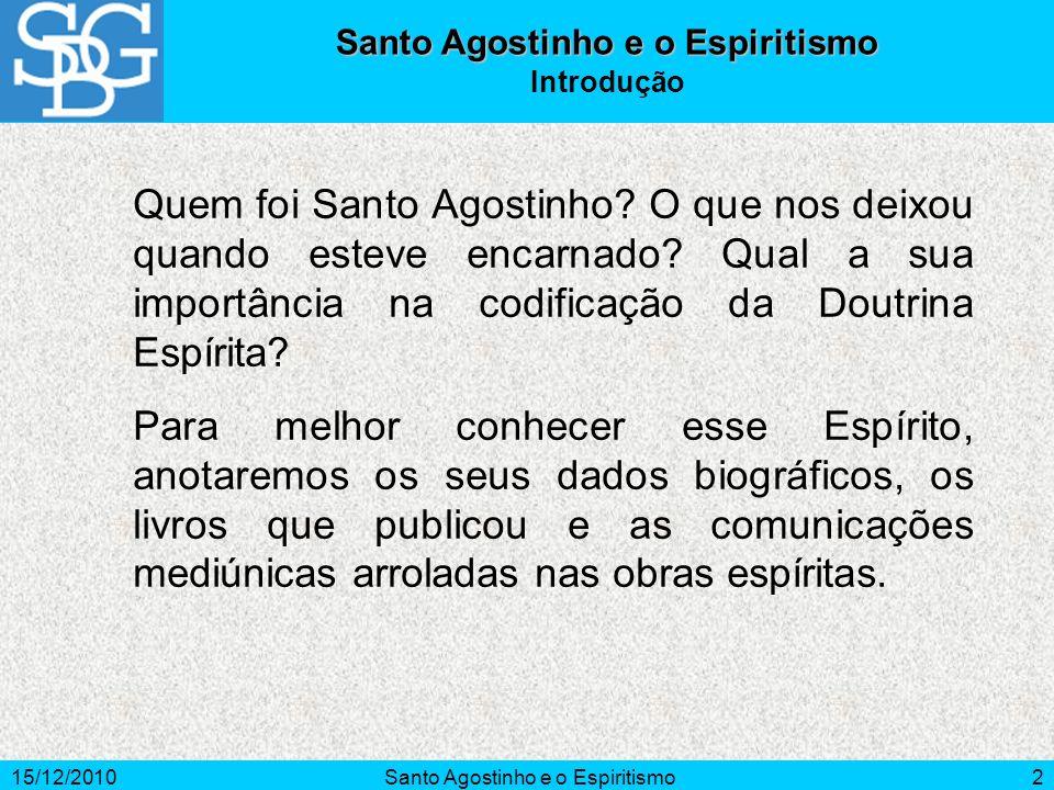 15/12/2010Santo Agostinho e o Espiritismo3 Dados Biográficos Agostinho (354-430 d.C.) nasceu em Tagaste, norte da África.