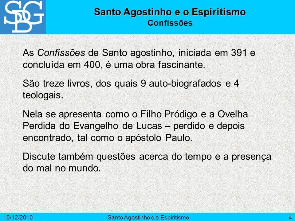 15/12/2010Santo Agostinho e o Espiritismo4 As Confissões de Santo agostinho, iniciada em 391 e concluída em 400, é uma obra fascinante. São treze livr