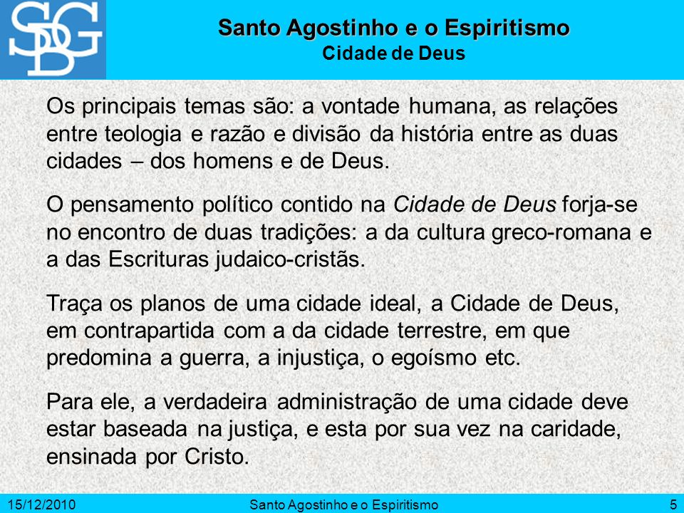 15/12/2010Santo Agostinho e o Espiritismo5 Cidade de Deus Os principais temas são: a vontade humana, as relações entre teologia e razão e divisão da h