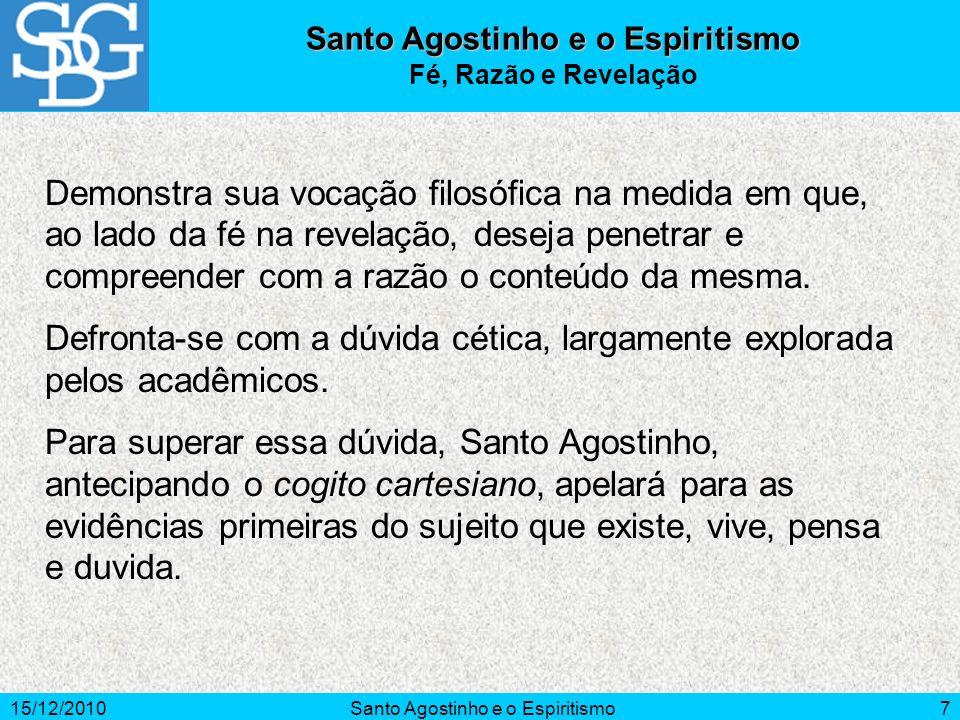 15/12/2010Santo Agostinho e o Espiritismo7 Demonstra sua vocação filosófica na medida em que, ao lado da fé na revelação, deseja penetrar e compreende