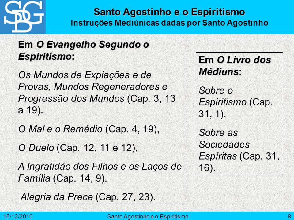 15/12/2010Santo Agostinho e o Espiritismo8 Instruções Mediúnicas dadas por Santo Agostinho Em O Evangelho Segundo o Espiritismo: Os Mundos de Expiaçõe