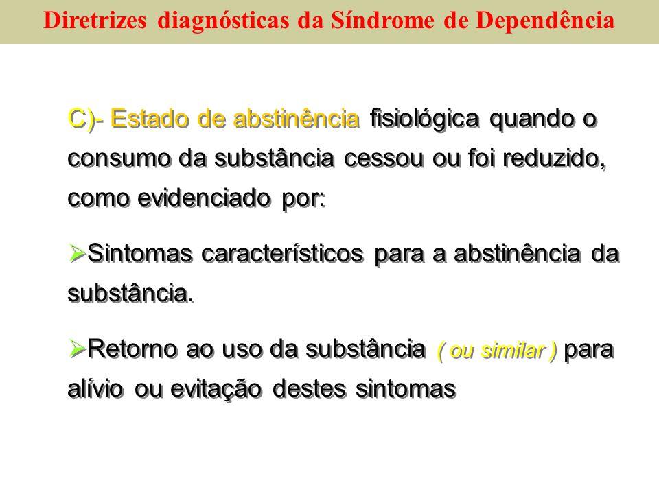 C)- Estado de abstinência fisiológica quando o consumo da substância cessou ou foi reduzido, como evidenciado por: Sintomas característicos para a abs