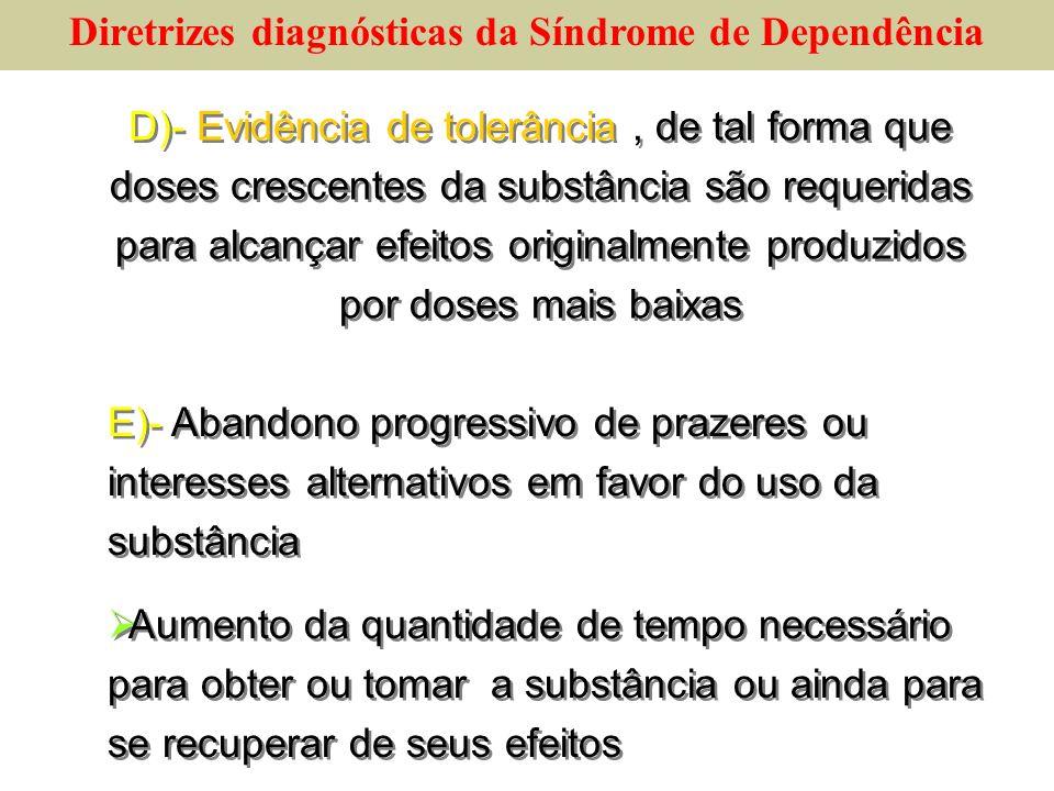 D)- Evidência de tolerância, de tal forma que doses crescentes da substância são requeridas para alcançar efeitos originalmente produzidos por doses m