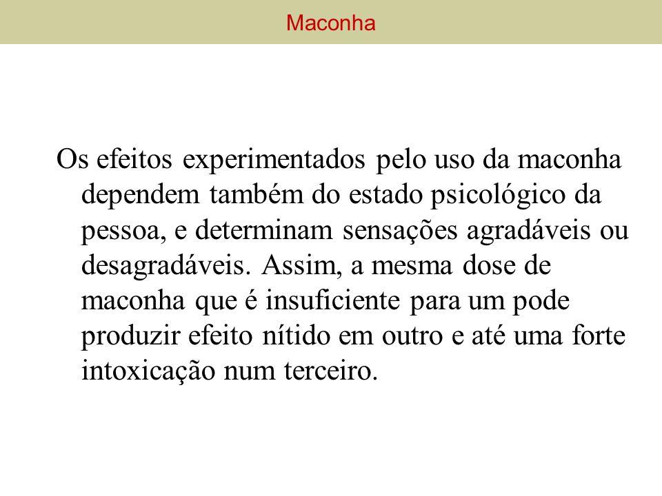 Os efeitos experimentados pelo uso da maconha dependem também do estado psicológico da pessoa, e determinam sensações agradáveis ou desagradáveis. Ass
