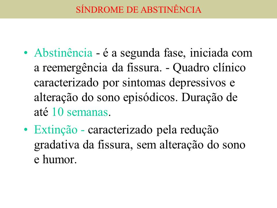 Abstinência - é a segunda fase, iniciada com a reemergência da fissura. - Quadro clínico caracterizado por sintomas depressivos e alteração do sono ep