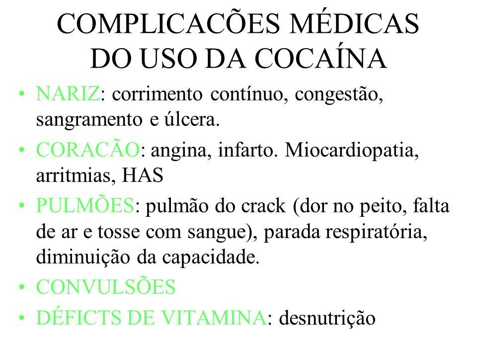 COMPLICACÕES MÉDICAS DO USO DA COCAÍNA NARIZ: corrimento contínuo, congestão, sangramento e úlcera. CORACÃO: angina, infarto. Miocardiopatia, arritmia