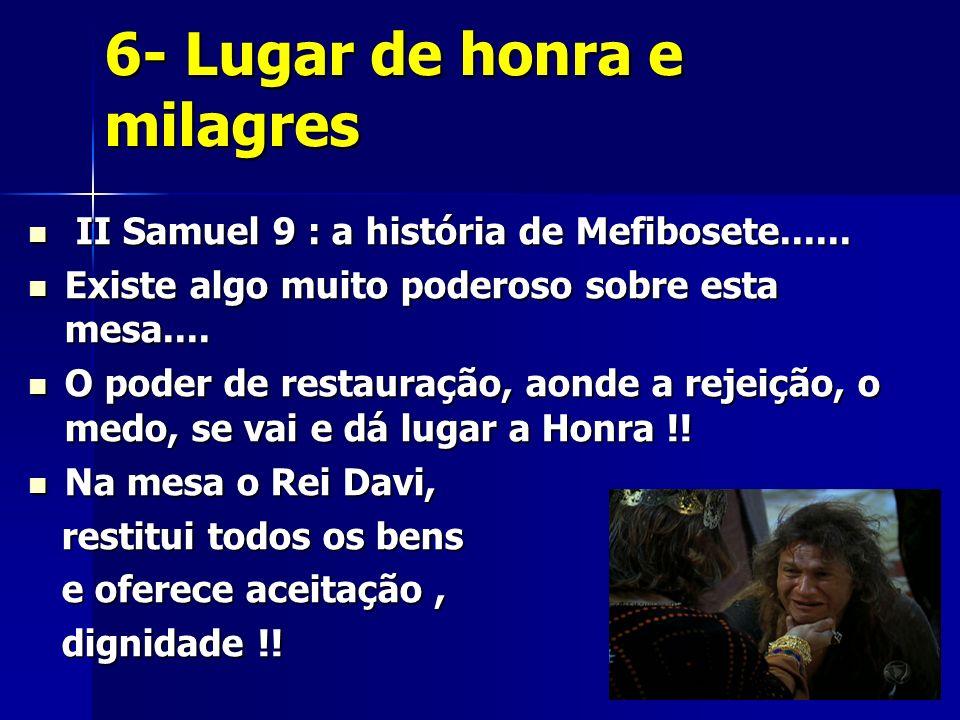 6- Lugar de honra e milagres II Samuel 9 : a história de Mefibosete...... II Samuel 9 : a história de Mefibosete...... Existe algo muito poderoso sobr