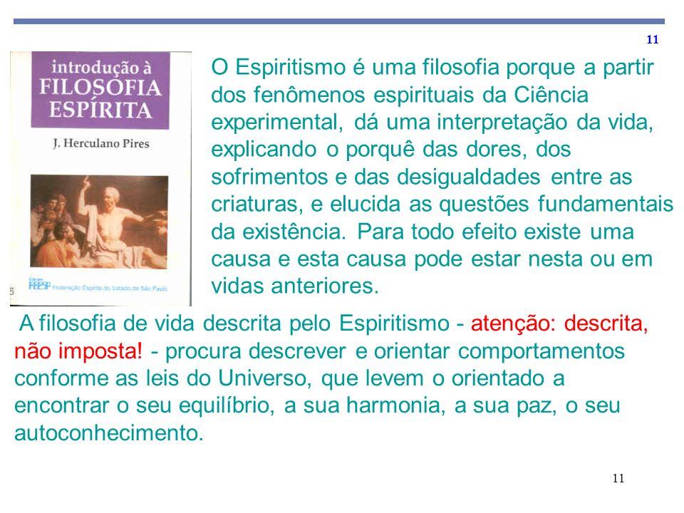11 O Espiritismo é uma filosofia porque a partir dos fenômenos espirituais da Ciência experimental, dá uma interpretação da vida, explicando o porquê