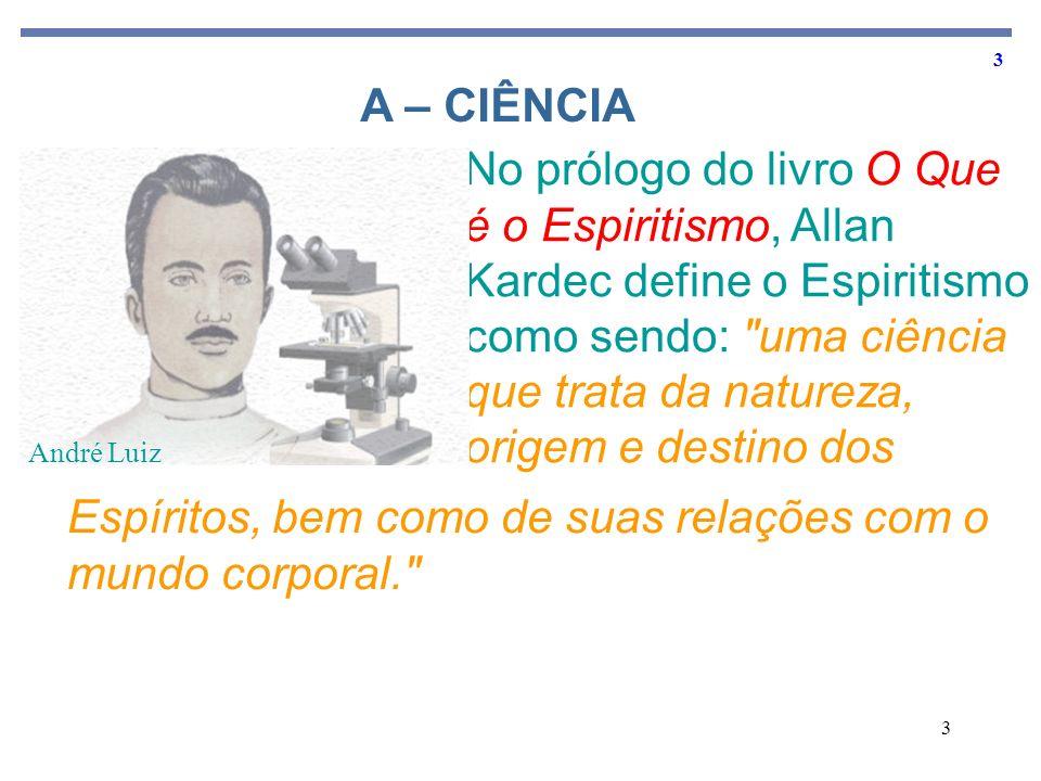 3 3 No prólogo do livro O Que é o Espiritismo, Allan Kardec define o Espiritismo como sendo: