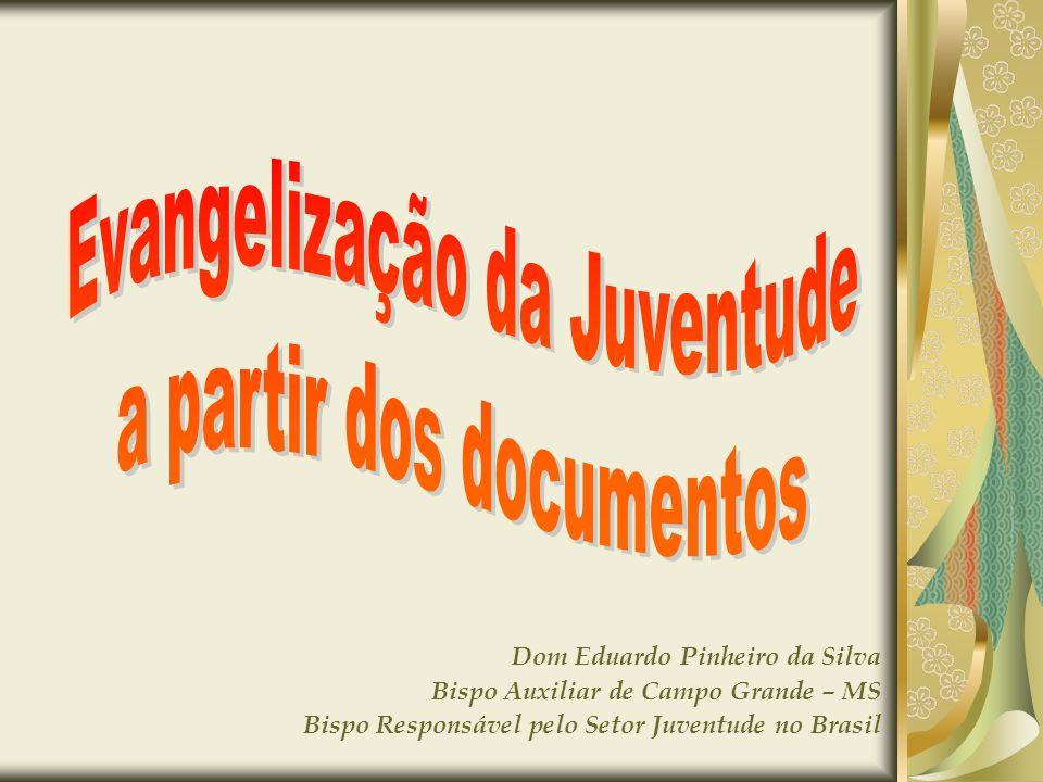 Dom Eduardo Pinheiro da Silva Bispo Auxiliar de Campo Grande – MS Bispo Responsável pelo Setor Juventude no Brasil