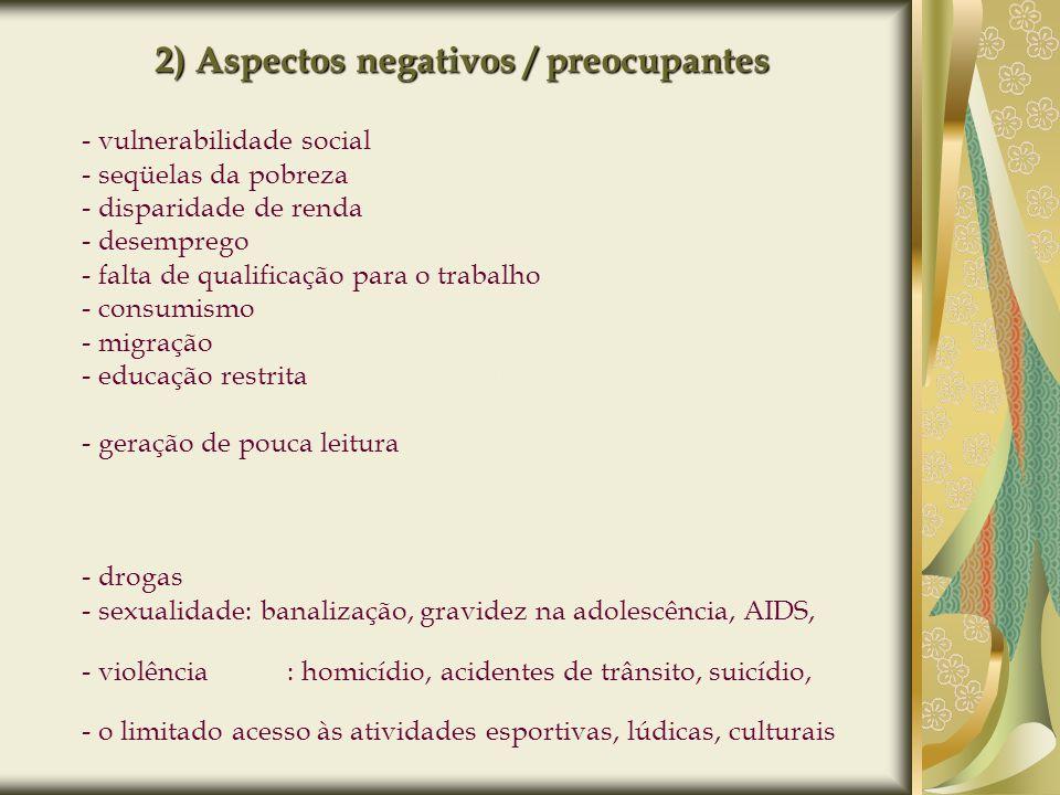 2) Aspectos negativos / preocupantes - vulnerabilidade social - seqüelas da pobreza - disparidade de renda - desemprego - falta de qualificação para o