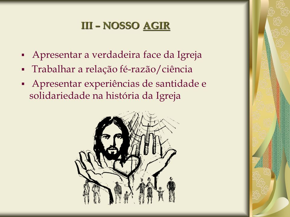 Apresentar a verdadeira face da Igreja Trabalhar a relação fé-razão/ciência Apresentar experiências de santidade e solidariedade na história da Igreja