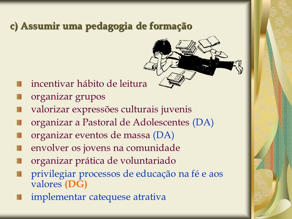 c) Assumir uma pedagogia de formação incentivar hábito de leitura organizar grupos valorizar expressões culturais juvenis organizar a Pastoral de Adol