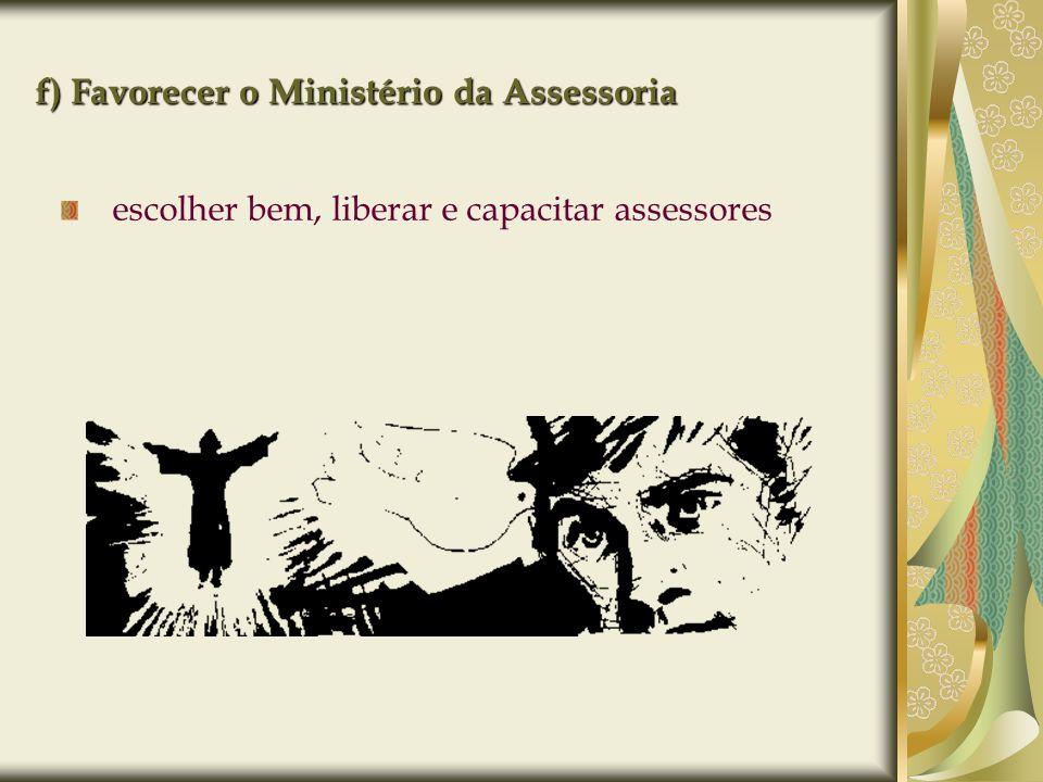 f) Favorecer o Ministério da Assessoria escolher bem, liberar e capacitar assessores para o Setor Juventude e a Pastoral da Juventude