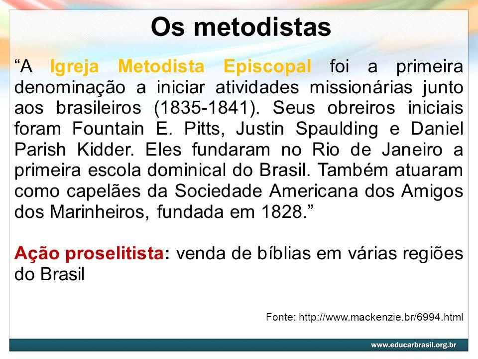 Os metodistas A Igreja Metodista Episcopal foi a primeira denominação a iniciar atividades missionárias junto aos brasileiros (1835-1841). Seus obreir