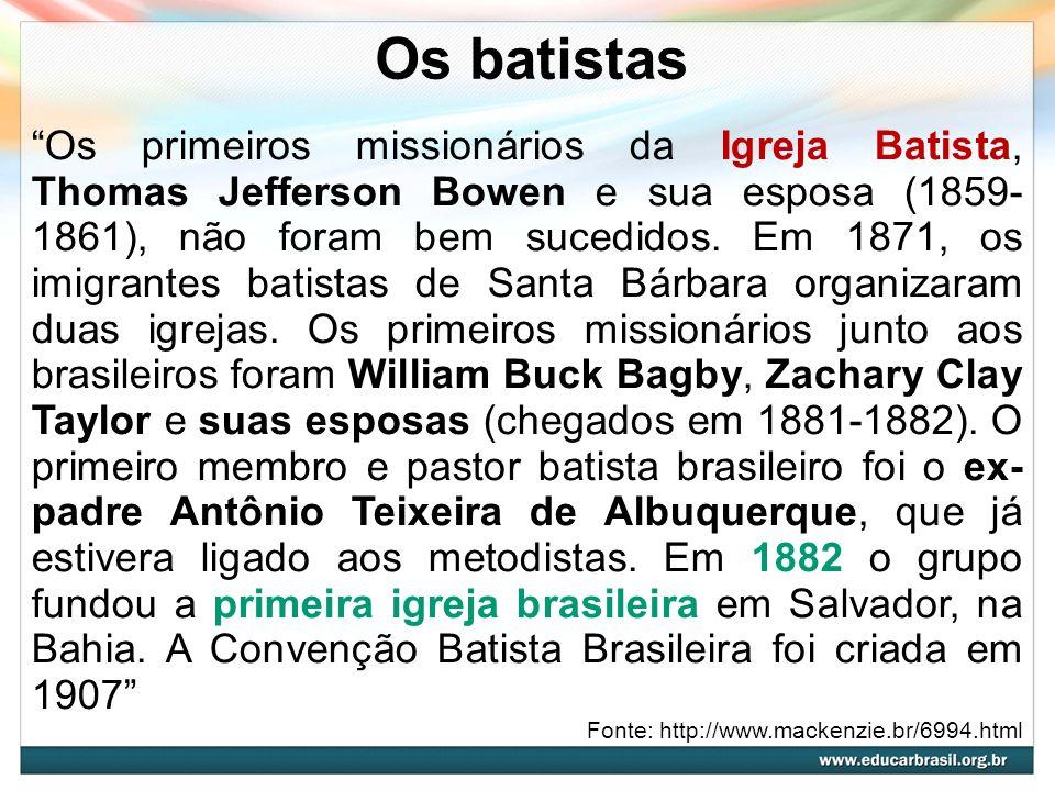 Os batistas Os primeiros missionários da Igreja Batista, Thomas Jefferson Bowen e sua esposa (1859- 1861), não foram bem sucedidos. Em 1871, os imigra