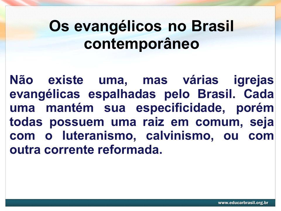 Os evangélicos no Brasil contemporâneo Não existe uma, mas várias igrejas evangélicas espalhadas pelo Brasil. Cada uma mantém sua especificidade, poré