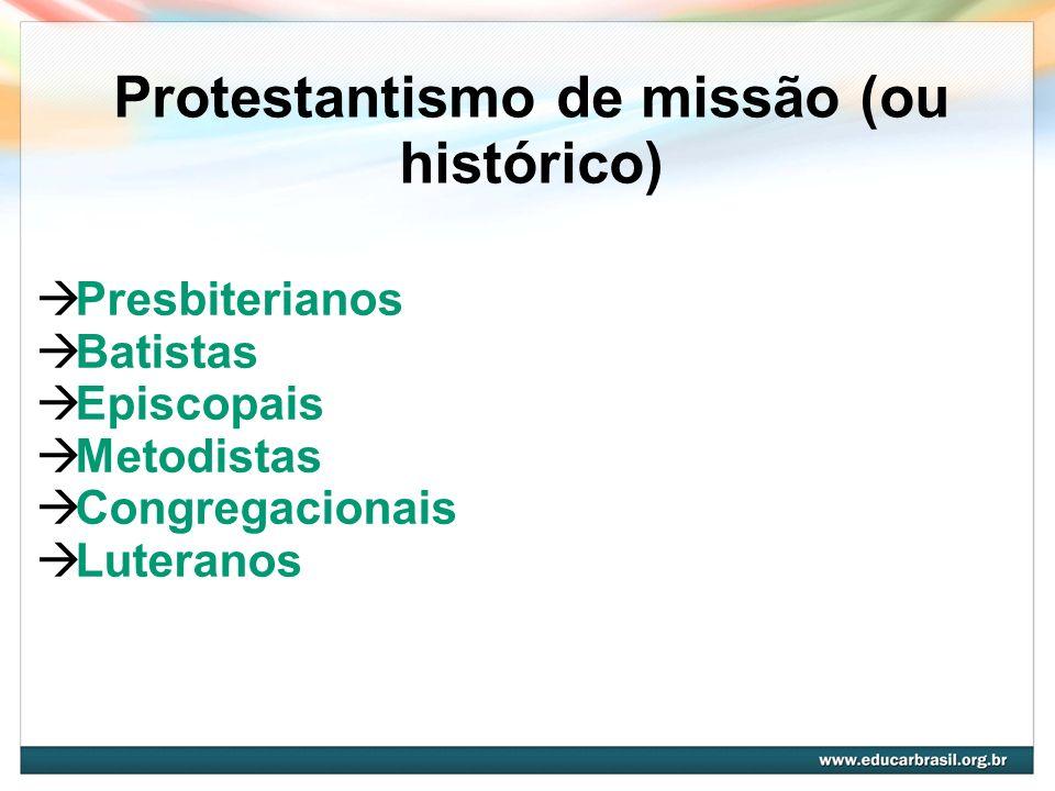 Protestantismo de missão (ou histórico) Presbiterianos Batistas Episcopais Metodistas Congregacionais Luteranos