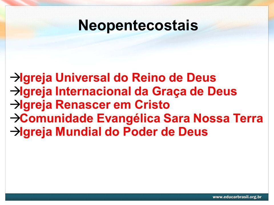 Neopentecostais Igreja Universal do Reino de Deus Igreja Internacional da Graça de Deus Igreja Renascer em Cristo Comunidade Evangélica Sara Nossa Ter