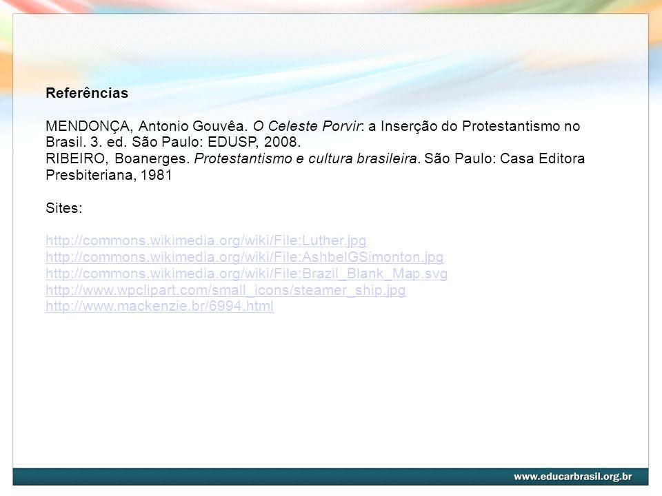 Referências MENDONÇA, Antonio Gouvêa. O Celeste Porvir: a Inserção do Protestantismo no Brasil. 3. ed. São Paulo: EDUSP, 2008. RIBEIRO, Boanerges. Pro