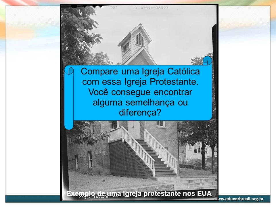 Exemplo de uma igreja protestante nos EUA Compare uma Igreja Católica com essa Igreja Protestante. Você consegue encontrar alguma semelhança ou difere