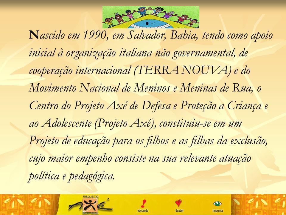 Nascido em 1990, em Salvador, Bahia, tendo como apoio inicial à organização italiana não governamental, de cooperação internacional (TERRA NOUVA) e do