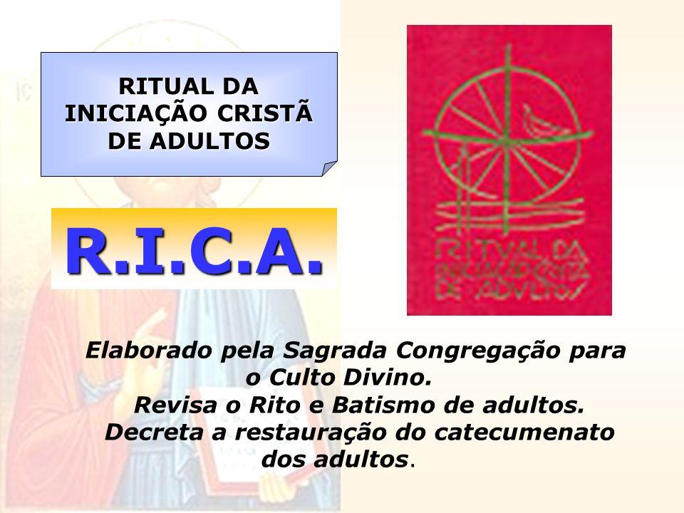 Elaborado pela Sagrada Congregação para o Culto Divino. Revisa o Rito e Batismo de adultos. Decreta a restauração do catecumenato dos adultos. RITUAL