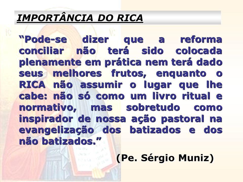 IMPORTÂNCIA DO RICA Pode-se dizer que a reforma conciliar não terá sido colocada plenamente em prática nem terá dado seus melhores frutos, enquanto o