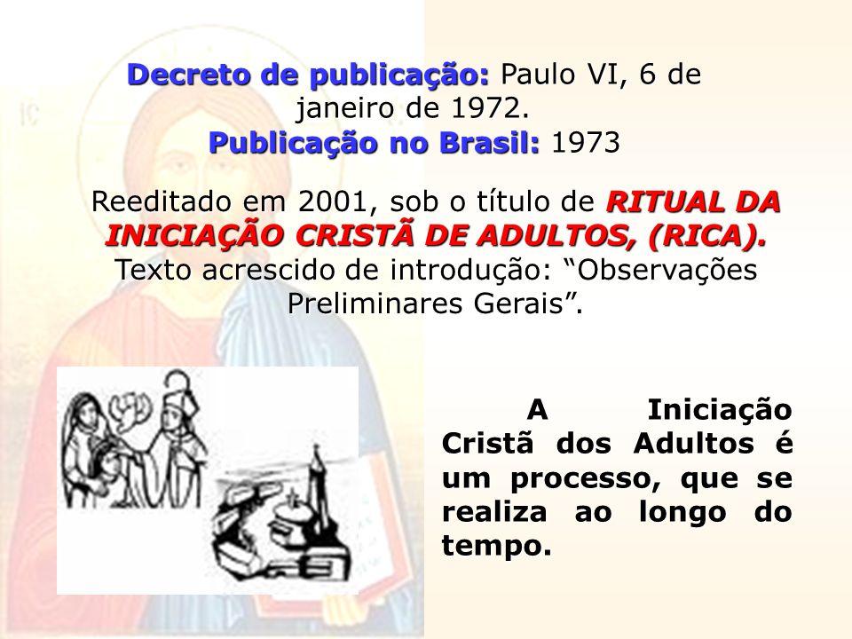Decreto de publicação: Paulo VI, 6 de janeiro de 1972. Publicação no Brasil: 1973 Reeditado em 2001, sob o título de RITUAL DA INICIAÇÃO CRISTÃ DE ADU